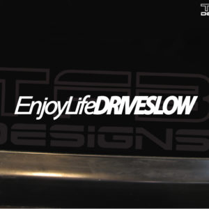 Enjoy Life Drive Slow Decal – Many Sizes / Colors